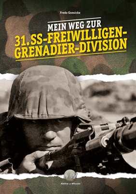 Gensicke: Mein Weg zur 31. SS-Frwl.-Gren.-Division