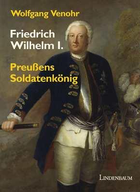 Venohr, Wolfgang: Friedrich Wilhelm I.