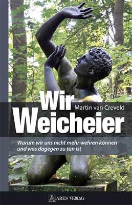 Creveld, Martin van: Wir Weicheier
