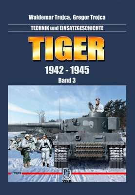 Trojca, Waldemar & Gr.: Tiger 1942-1945 Bd. 3