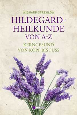 Strehlow, Wighard: Hildegard-Heilkunde von A-Z