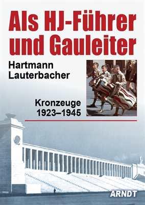 Lauterbacher, H.: Als HJ-Führer und Gauleiter