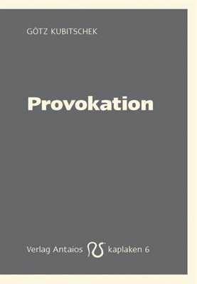 Kubitschek, Götz: Provokation