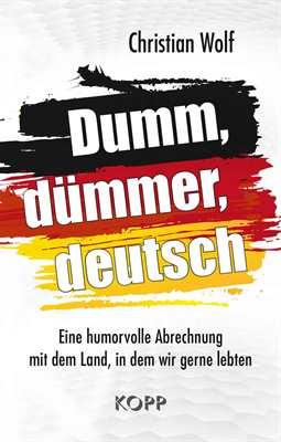 Wolf, Christian: Dumm, dümmer, deutsch