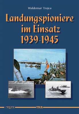 Trojca: Landungspioniere im Einsatz 1939-1945