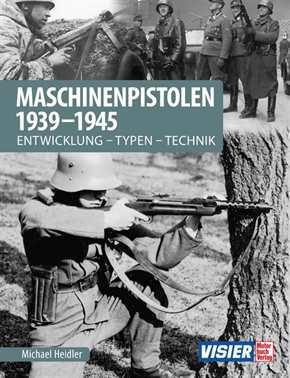 Heidler, Michael: Maschinenpistolen 1939-1945