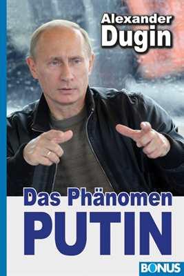 Dugin, Alexander: Das Phänomen Putin