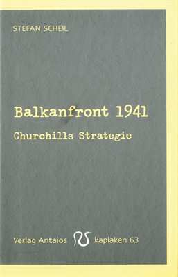 Scheil, Stefan: Balkanfront 1941
