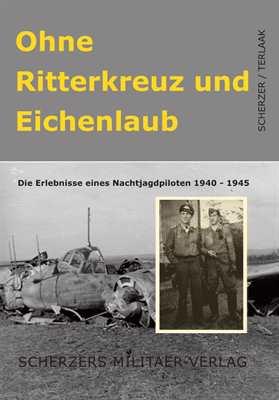 Scherzer/Terlaak: Ohne Ritterkreuz und Eichenlaub