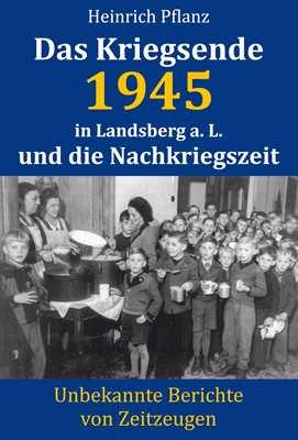 Pflanz, Heinrich: Das Kriegsende 1945 in Landsberg