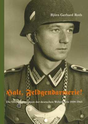 Roth, Björn Gerhard: Halt, Feldgendarmerie!