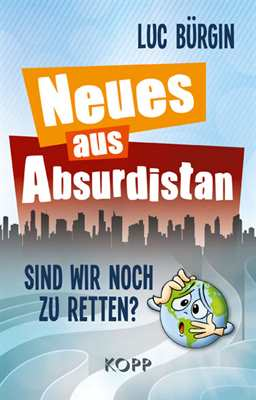Bürgin, Luc: Neues aus Absurdistan