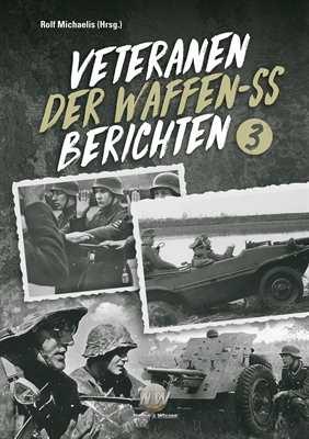 Michaelis: Veteranen der Waffen-SS berichten Bd. 3