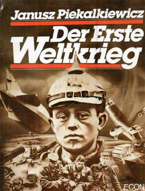 Piekalkiewicz, Janusz: Der Erste Weltkrieg