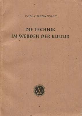 Mennicke, Peter: Die Technik im Werden der Kultur
