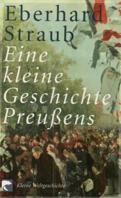 Straub, Eberhard: Eine kleine Geschichte Preußens