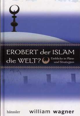 Wagner, William: Erobert der Islam die Welt?