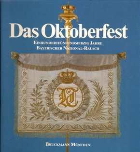 Das Oktoberfest 175 Jahre Bayerischer Rausch