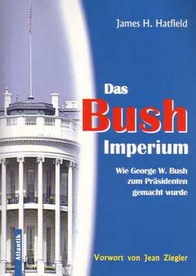 Hatfield, James H.: Das Bush Imperium