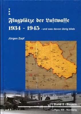 Flugplätze der Luftwaffe 1934-1945 Bd. 8 - Bayern