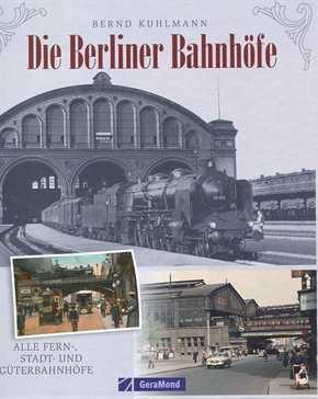 Kuhlmann, Bernd: Die Berliner Bahnhöfe