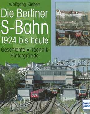 Kiebert, W.: Die Berliner S-Bahn 1924 bis heute